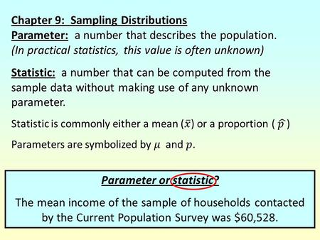Parameter or statistic? The mean income of the sample of households contacted by the Current Population Survey was $60,528.