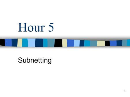 Hour 5 Subnetting 1. you will be able to Explain how subnets and supernets are used Explain the benefits of subnetting Develop a subnet mask that meets.