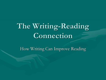 The Writing-Reading Connection How Writing Can Improve Reading.