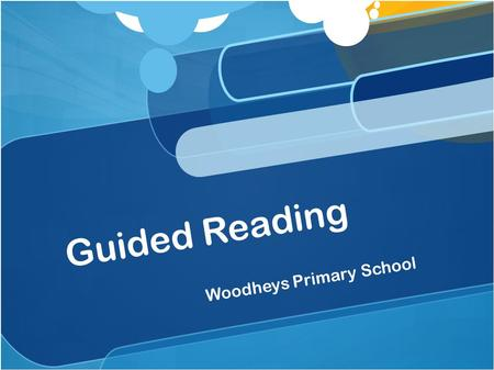 Guided Reading Woodheys Primary School. What is Guided Reading? Children will develop as critical and fluent readers, moving from learning to read, to.