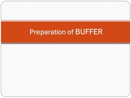 Preparation of BUFFER. Buffers - Buffers are the solutions which resist changes in pH when small - amounts of acid or alkali is added to them. - A buffer.