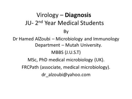 Virology – Diagnosis JU- 2 nd Year Medical Students By Dr Hamed AlZoubi – Microbiology and Immunology Department – Mutah University. MBBS (J.U.S.T) MSc,