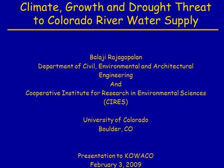 Climate, Growth and Drought Threat to Colorado River Water Supply Balaji Rajagopalan Department of Civil, Environmental and Architectural Engineering And.