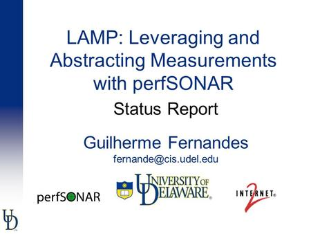 LAMP: Leveraging and Abstracting Measurements with perfSONAR Guilherme Fernandes Status Report.