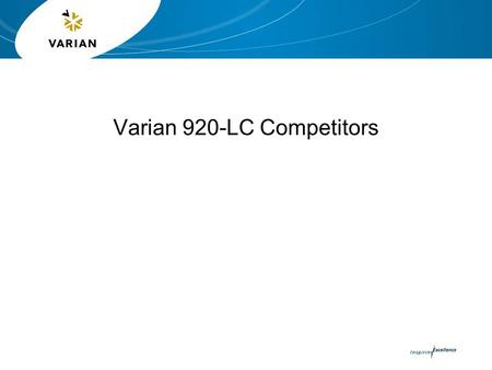 Varian 920-LC Competitors. 2 Varian 920-LC Market Competitors Competitors Shimadzu Waters Agilent Dionex The 920-LC presents a significant step forward.