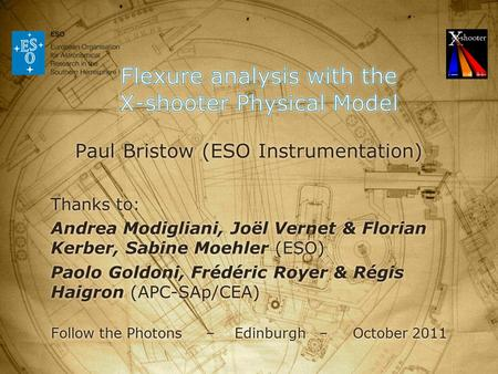 Paul Bristow (ESO Instrumentation) Thanks to: Andrea Modigliani, Joël Vernet & Florian Kerber, Sabine Moehler (ESO) Paolo Goldoni, Frédéric Royer & Régis.