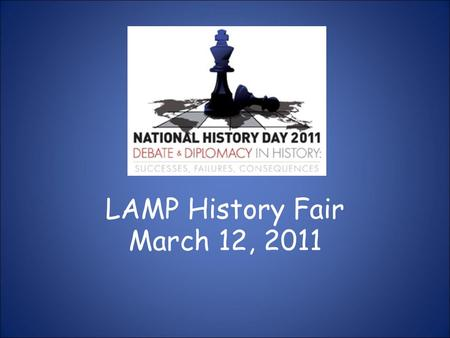 LAMP History Fair March 12, 2011. Who's in? The LAMP History Fair Learning event for all ages: Pre-K -12 th grade Children learn to research a topic.