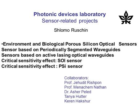 Photonic devices laboratory Sensor-related projects Shlomo Ruschin Environment and Biological Porous Silicon Optical Sensors Sensor based on Periodically.