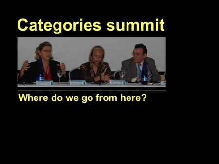 Categories summit Where do we go from here?. The consensus seems to be that category should be changed if assessment shows that the management objectives.