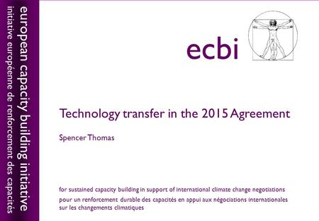 European capacity building initiativeecbi Technology transfer in the 2015 Agreement Spencer Thomas european capacity building initiative initiative européenne.