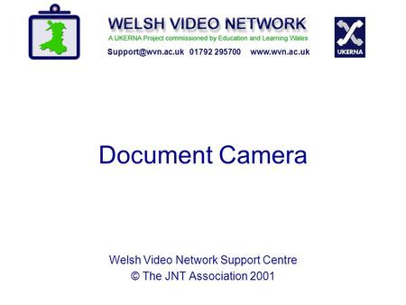 Document Camera 01792 295700  Welsh Video Network Support Centre © The JNT Association 2001.