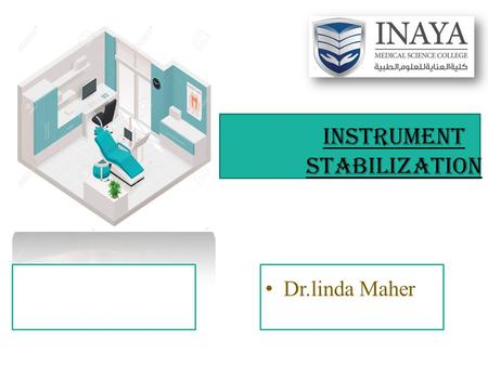 INSTRUMENT STABILIZATION Dr.linda Maher. Stability of the instrument and the hand is the primary requisite for controlled instrumentation. Stability and.