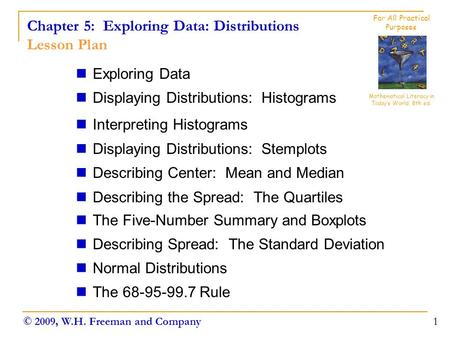 Chapter 5: Exploring Data: Distributions Lesson Plan Exploring Data Displaying Distributions: Histograms Interpreting Histograms Displaying Distributions: