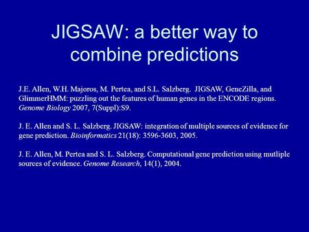 JIGSAW: a better way to combine predictions J.E. Allen, W.H. Majoros, M. Pertea, and S.L. Salzberg. JIGSAW, GeneZilla, and GlimmerHMM: puzzling out the.
