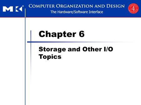 Chapter 6 Storage and Other I/O Topics. Chapter 6 — Storage and Other I/O Topics — 2 Introduction I/O devices can be characterized by Behaviour: input,