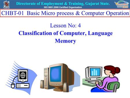 Lesson No: 4 Classification of Computer, Language Memory CHBT-01 Basic Micro process & Computer Operation.
