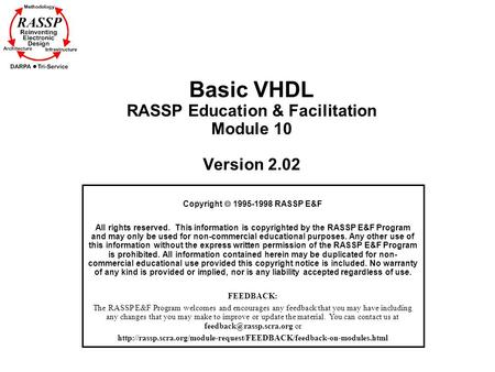 Basic VHDL RASSP Education & Facilitation Module 10 Version 2.02 Copyright  1995-1998 RASSP E&F All rights reserved. This information is copyrighted by.