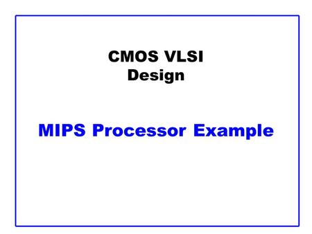 CMOS VLSI Design MIPS Processor Example