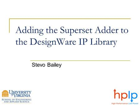 Adding the Superset Adder to the DesignWare IP Library Stevo Bailey.
