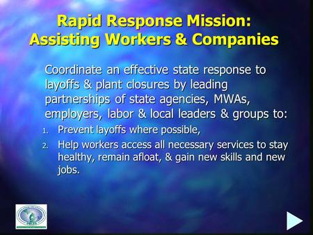 Rapid Response Mission: Assisting Workers & Companies Coordinate an effective state response to layoffs & plant closures by leading partnerships of state.