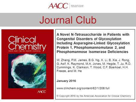 Journal Club A Novel N-Tetrasaccharide in Patients with Congenital Disorders of Glycosylation Including Asparagine-Linked Glycosylation Protein 1, Phosphomannomutase.