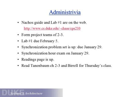 Administrivia Nachos guide and Lab #1 are on the web.  Form project teams of 2-3. Lab #1 due February 5. Synchronization.