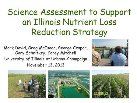 Science Assessment to Support an Illinois Nutrient Loss Reduction Strategy Mark David, Greg McIsaac, George Czapar, Gary Schnitkey, Corey Mitchell University.