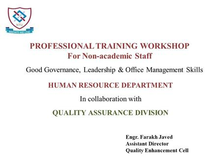 HUMAN RESOURCE DEPARTMENT In collaboration with QUALITY ASSURANCE DIVISION Engr. Farakh Javed Assistant Director Quality Enhancement Cell Good Governance,