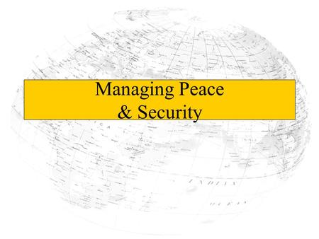 Managing Peace & Security Lesson Objectives 1.What are some causes of international conflicts? 2.What are the solutions to international conflicts?
