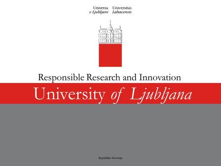 University of Ljubljana Responsible Research and Innovation.