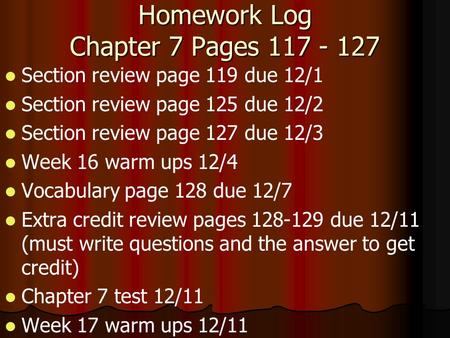 Section review page 119 due 12/1 Section review page 125 due 12/2 Section review page 127 due 12/3 Week 16 warm ups 12/4 Vocabulary page 128 due 12/7 Extra.