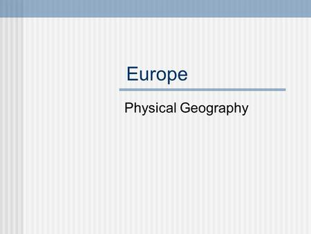 Europe Physical Geography. The Land Europe is part of a large landmass called Eurasia.