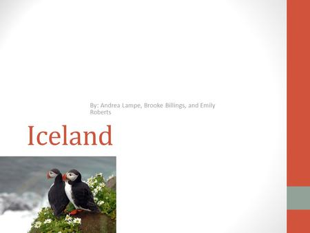 Iceland By: Andrea Lampe, Brooke Billings, and Emily Roberts.
