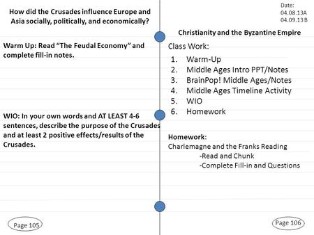 "Christianity and the Byzantine Empire Page 105 Warm Up: Read ""The Feudal Economy"" and complete fill-in notes. Page 106 Class Work: Date: 04.08.13A 04.09.13."