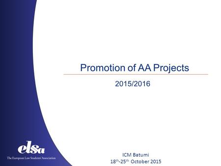 Promotion of AA Projects 2015/2016 ICM Batumi 18 th -25 th October 2015.