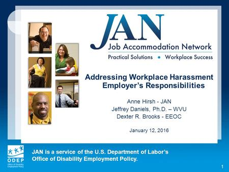 JAN is a service of the U.S. Department of Labor's Office of Disability Employment Policy. 1 Addressing Workplace Harassment Employer's Responsibilities.