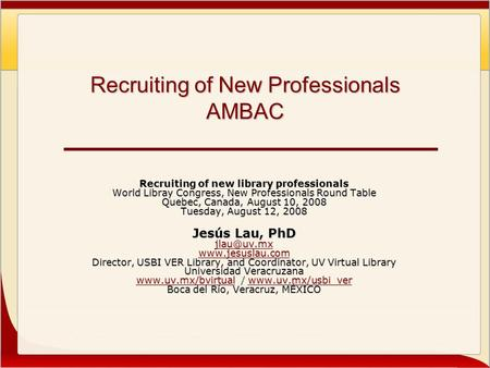 Recruiting of New Professionals AMBAC Recruiting of new library professionals World Libray Congress, New Professionals Round Table Quebec, Canada, August.