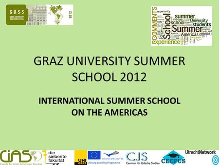 GRAZ UNIVERSITY SUMMER SCHOOL 2012 INTERNATIONAL SUMMER SCHOOL ON THE AMERICAS.
