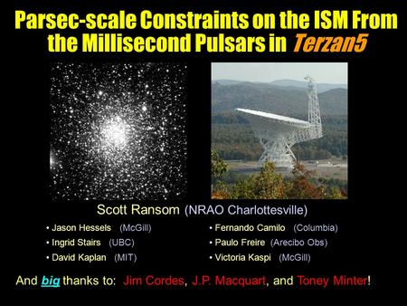 Parsec-scale Constraints on the ISM From the Millisecond Pulsars in Terzan5 Scott Ransom (NRAO Charlottesville) Fernando Camilo (Columbia) Paulo Freire.