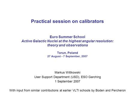 Practical session on calibrators Euro Summer School Active Galactic Nuclei at the highest angular resolution: theory and observations Torun, Poland 27.