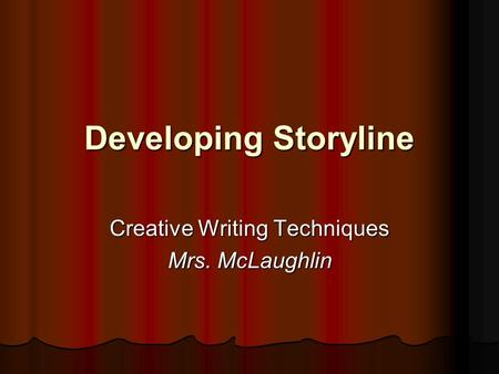 Developing Storyline Creative Writing Techniques Mrs. McLaughlin.