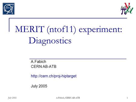 July 2005A.Fabich, CERN AB-ATB1 MERIT (ntof11) experiment: Diagnostics A.Fabich CERN AB-ATB  July 2005.