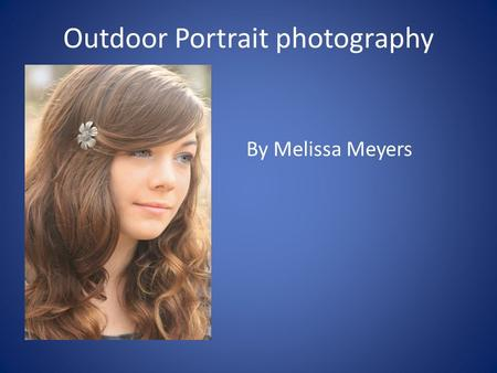 Outdoor Portrait photography By Melissa Meyers. Equipment DSLR Camera Medium telephoto lens Lens hood Reflector/white poster board (optional) Blanket.