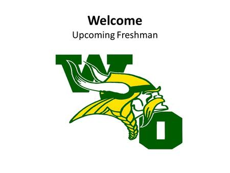 Welcome Upcoming Freshman. You're about to take an exciting journey as you navigate your way through four years at WOHS. All doors are open to those who.
