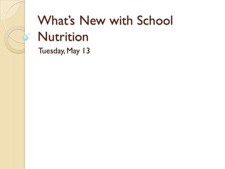 What's New with School Nutrition Tuesday, May 13.