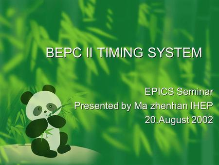 BEPC II TIMING SYSTEM EPICS Seminar Presented by Ma zhenhan IHEP 20.August 2002.