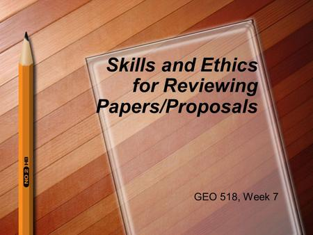 Skills and Ethics for Reviewing Papers/Proposals GEO 518, Week 7.