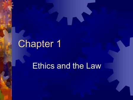Chapter 1 Ethics and the Law. Defining Ethics Morality: The values that govern a society's attitude toward right and wrong. Ethics: The means for determining.