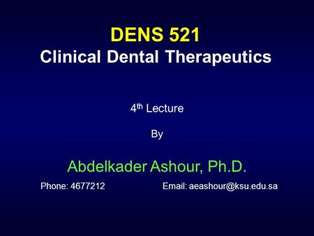 4 th Lecture By Abdelkader Ashour, Ph.D. Phone: 4677212  DENS 521 Clinical Dental Therapeutics.