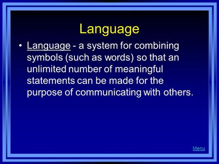 Language Language - a system for combining symbols (such as words) so that an unlimited number of meaningful statements can be made for the purpose of.